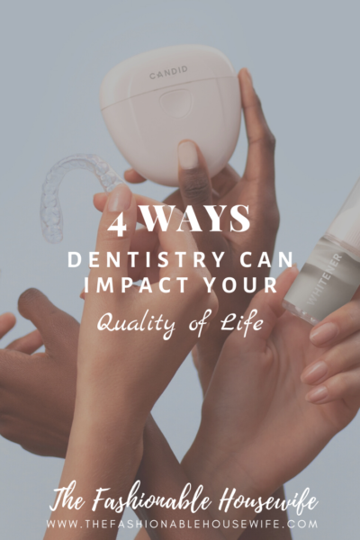 4 Ways Dentistry Can Impact Your Quality of Life