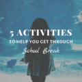 5 Activities to Help You Get Through School Break