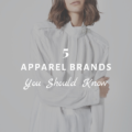 5 Apparel Brands You Should Know