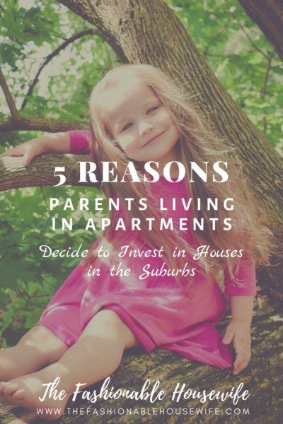 5 Reasons Parents Living in Apartments Decide to Invest in Houses in the Suburbs