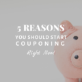 5 Reasons You Should Start Couponing Right NOW!