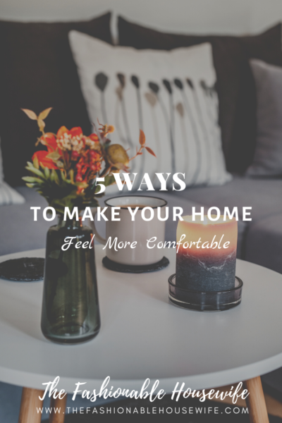 5 Ways to Make Your Home Feel More Comfortable