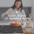 6 Easy Ways To Improve Your Home Cooking