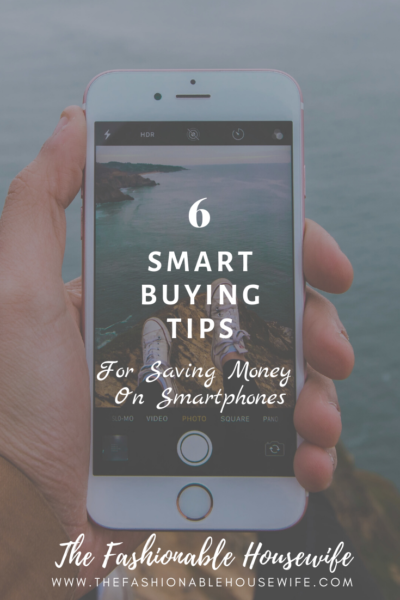 6 Smart Buying Tips For Saving Money On Smartphones