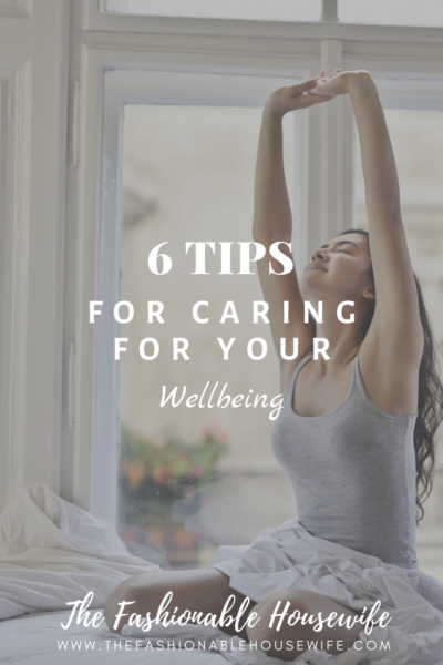 6 Tips for Caring for Your Wellbeing