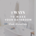 7 Ways to Make Your Bathroom Look Luxurious