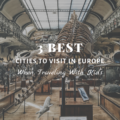 Best 3 Cities To Visit In Europe When Traveling With Kids