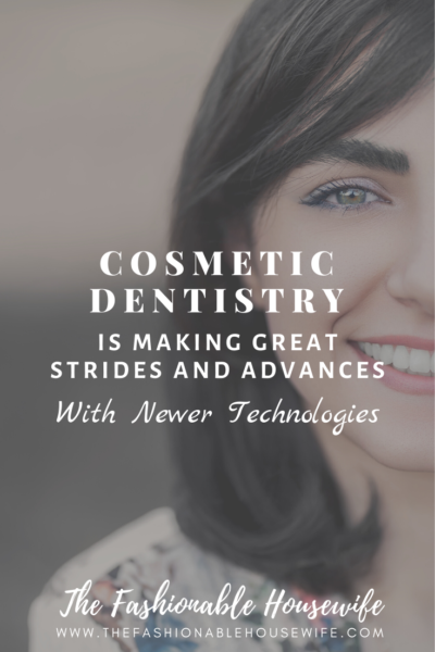 Cosmetic Dentistry is Making Great Strides and Advances with Newer Technologies