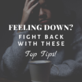 Feeling Down? Fight Back With These Top Tips!