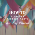 How To Plan the Perfect Party For Any Occasion