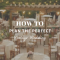 How To Plan the Perfect Vintage Wedding