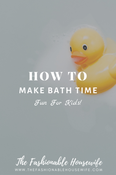 How To Make Bath Time Fun for Kids