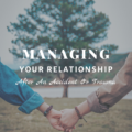 Managing Your Relationship After An Accident Or Trauma