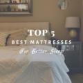 Top 5 Best Mattresses for Better Sleep