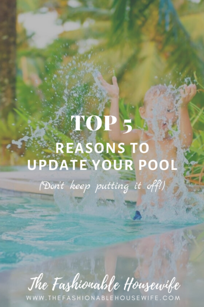 Top 5 Reasons To Update Your Pool