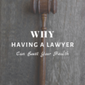 Why Having A Lawyer Can Boost Your Health