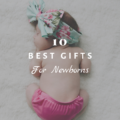 10 Best Gifts for Newborns
