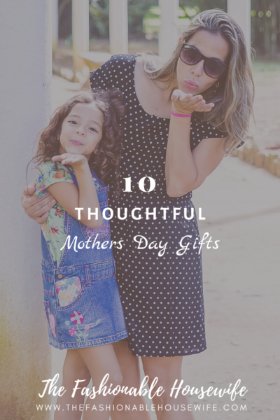 10 Thoughtful Mothers Day Gifts
