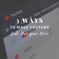 3 Important Ways To Make YouTube Safe For Your Kids