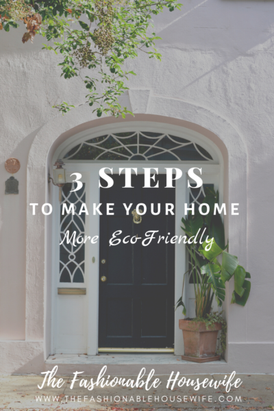 3 Steps To Make Your Home More Eco-Friendly