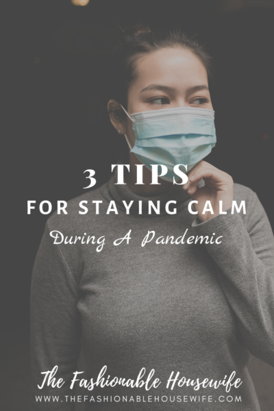 3 Tips For Staying Calm During A Pandemic