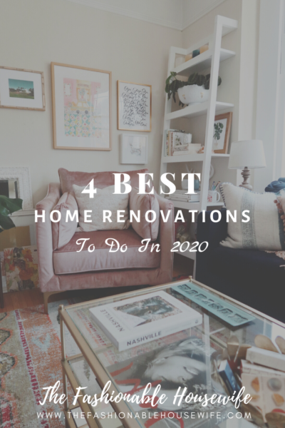 4 Best Home Renovations To Do In 2020