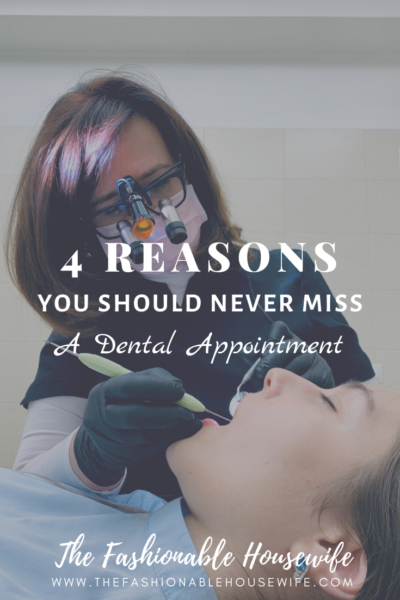 4 Reasons You Should Never Miss A Dental Appointment