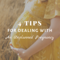 4 Tips For Dealing With An Unplanned Pregnancy