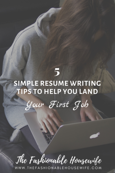 5 Simple Resume Writing Tips to Help You Land Your First Job