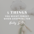 5 Things You Might Forget When Shopping For Baby Gifts