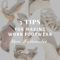 5 Tips For Making Work Footwear More Fashionable