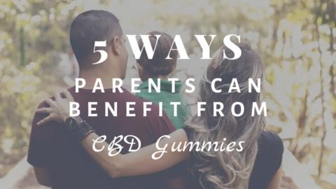 5 Ways Parents Can Benefit From CBD Gummies