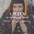 5 Ways to Save for Your Child's College Education
