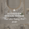 6 Bathroom Design Trends That Are Taking Over 2020