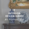 7 Interior Design Hacks for Traditional Style