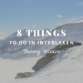 8 Exciting Things to Do in Interlaken During Winter