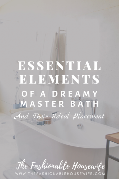 Essential Elements of a Dreamy Master Bath and Their Ideal Placement