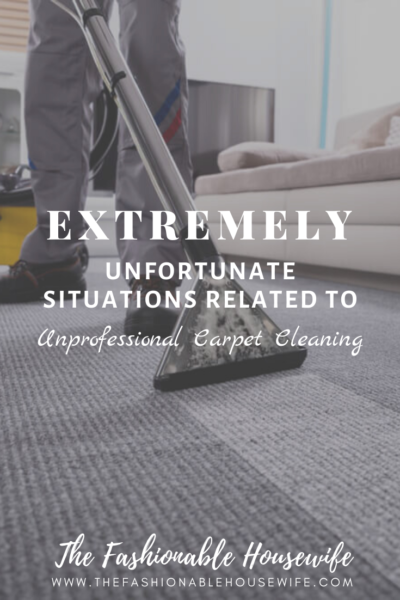 Extremely Unfortunate Situations Related To Unprofessional Carpet Cleaning