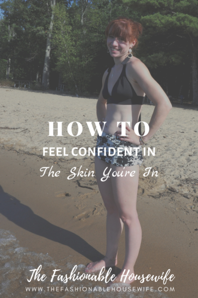 How To Feel Confident in The Skin You're In