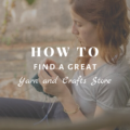 How To Find a Great Yarn and Crafts Store