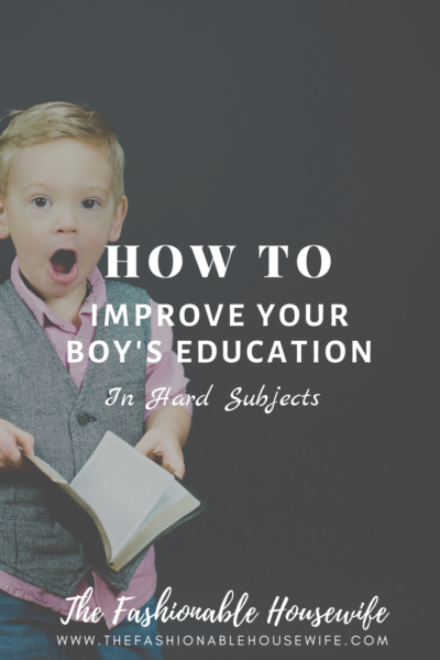 How To Improve Your Boy's Education In Hard Subjects