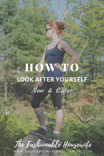 How To Look After Yourself Now And Later