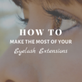 How To Make the Most of Your Eyelash Extensions