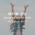 How To Raise Healthy Kids In Today's World