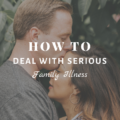 How to Deal with Serious Family Illness