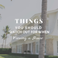Things You Should Watch Out for When Viewing a House