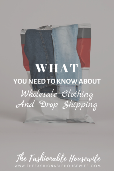What You Need To Know About Wholesale Clothing And Drop Shipping
