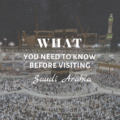 What You Need To Know Before Visiting Saudi Arabia