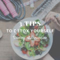 Tips to Detox Yourself During Quarantine