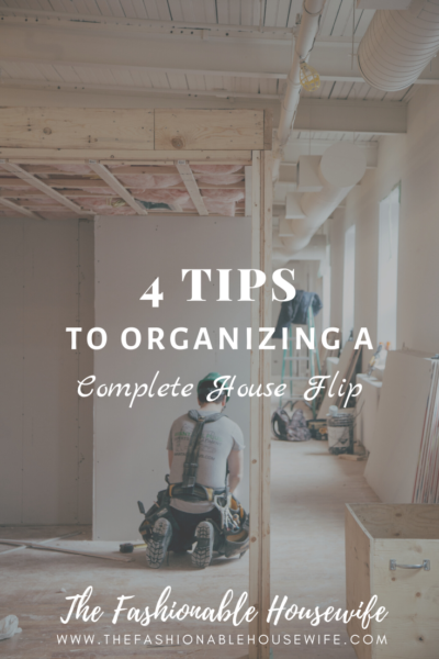 4 Tips To Organizing a Complete House Flip